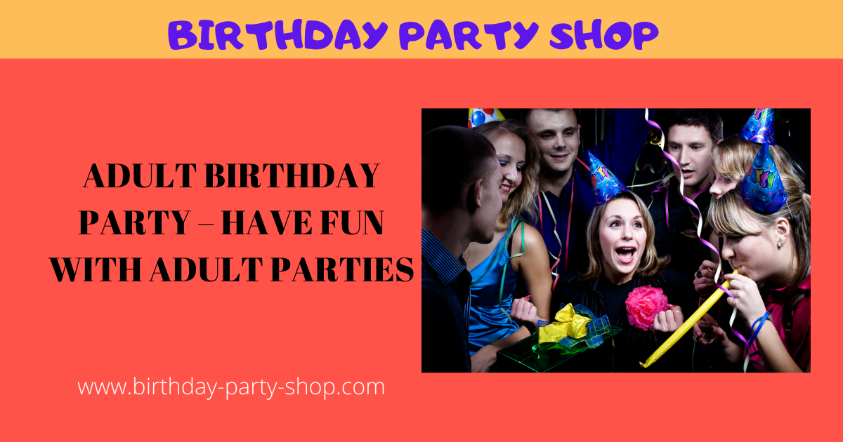 Adult Birthday Party - Have Fun With Adult Parties