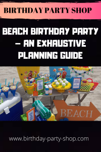 Beach Birthday Party - An Exhaustive Planning Guide