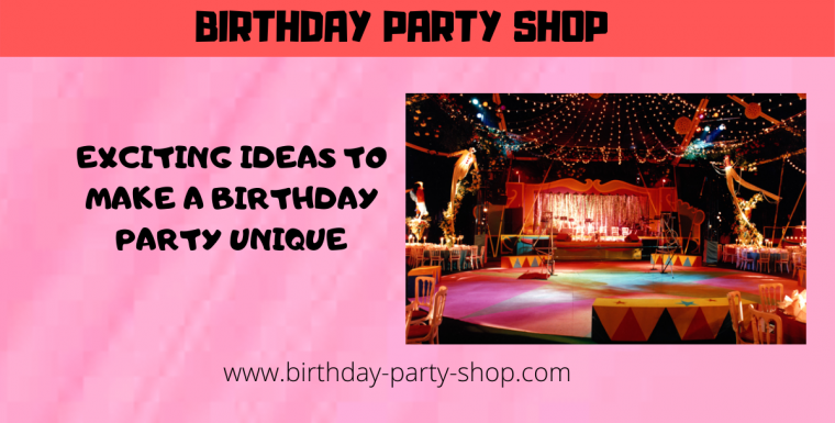 Exciting Ideas to Make a Birthday Party Unique