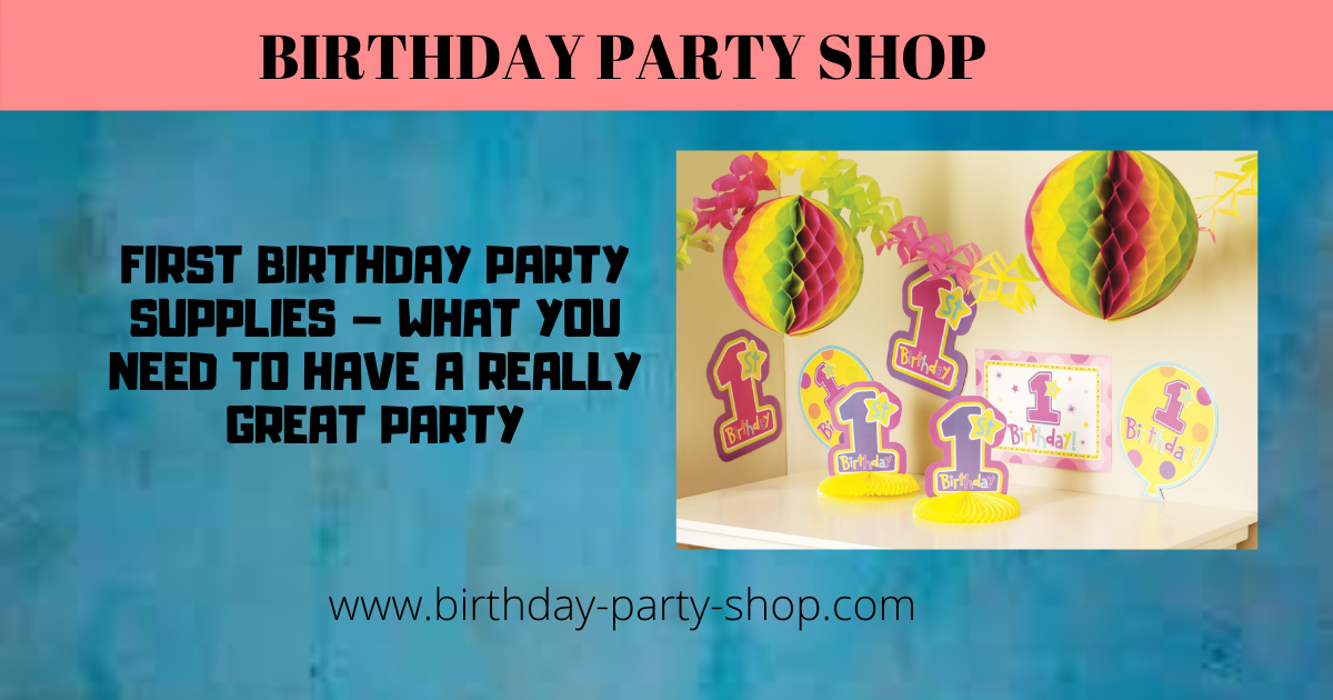 First Birthday Party Supplies - What You Need to Have a Really Great Party