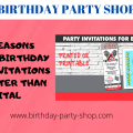 Ten Reasons Printed Birthday Party Invitations Are Better Than Digital