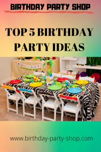 Top 5 Birthday Party Ideas