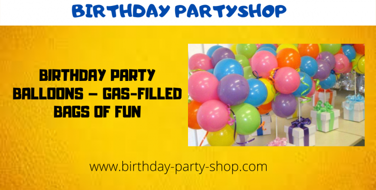 Birthday Party Balloons – Gas-Filled Bags of Fun
