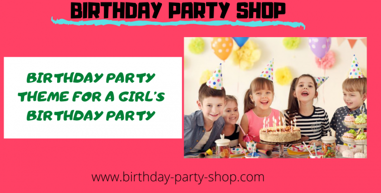 Birthday Party Theme for a Girl's Birthday Party