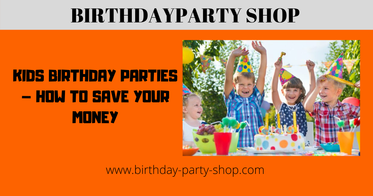 Kids Birthday Parties - How to Save Your Money